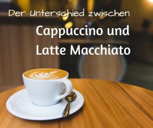 Der Unterschied zwischen Cappuccino und Latte Macchiato