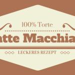 Latte Macchiato Torte, leckeres Rezept zum selber Backen